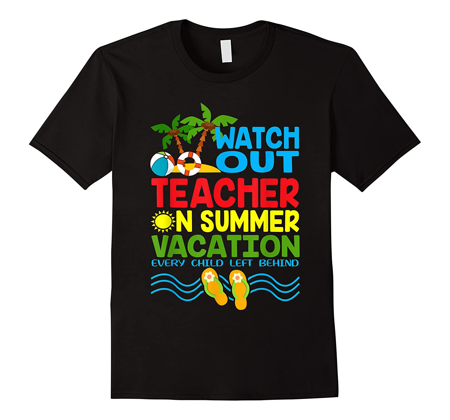Watch Out Tea On Summer Vacation Every Child Left Behind Shirts