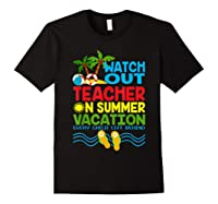 Watch Out Tea On Summer Vacation Every Child Left Behind Shirts Black