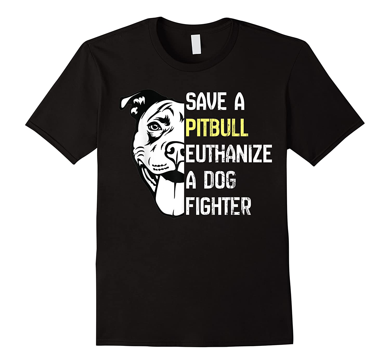 Save A Pitbull Euthanize A Dog Fighter Cool Shirts