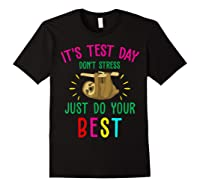 Best Saying Test Day Gift Tea Sloth Lover Shirts Black