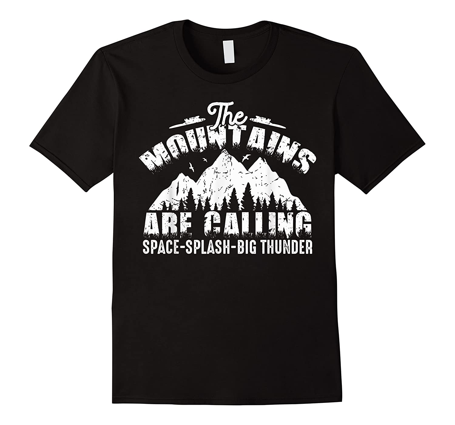 The Mountains Are Calling Space Splash Big Thunder Shirts