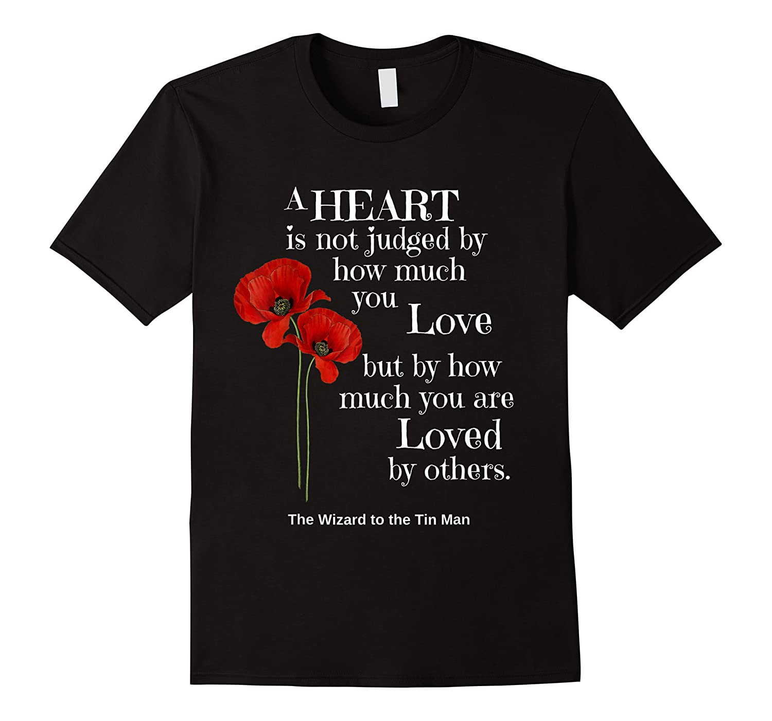 Wizard Of Oz Quote A Heart Is Not Judged Wizard To Tin Man Shirts