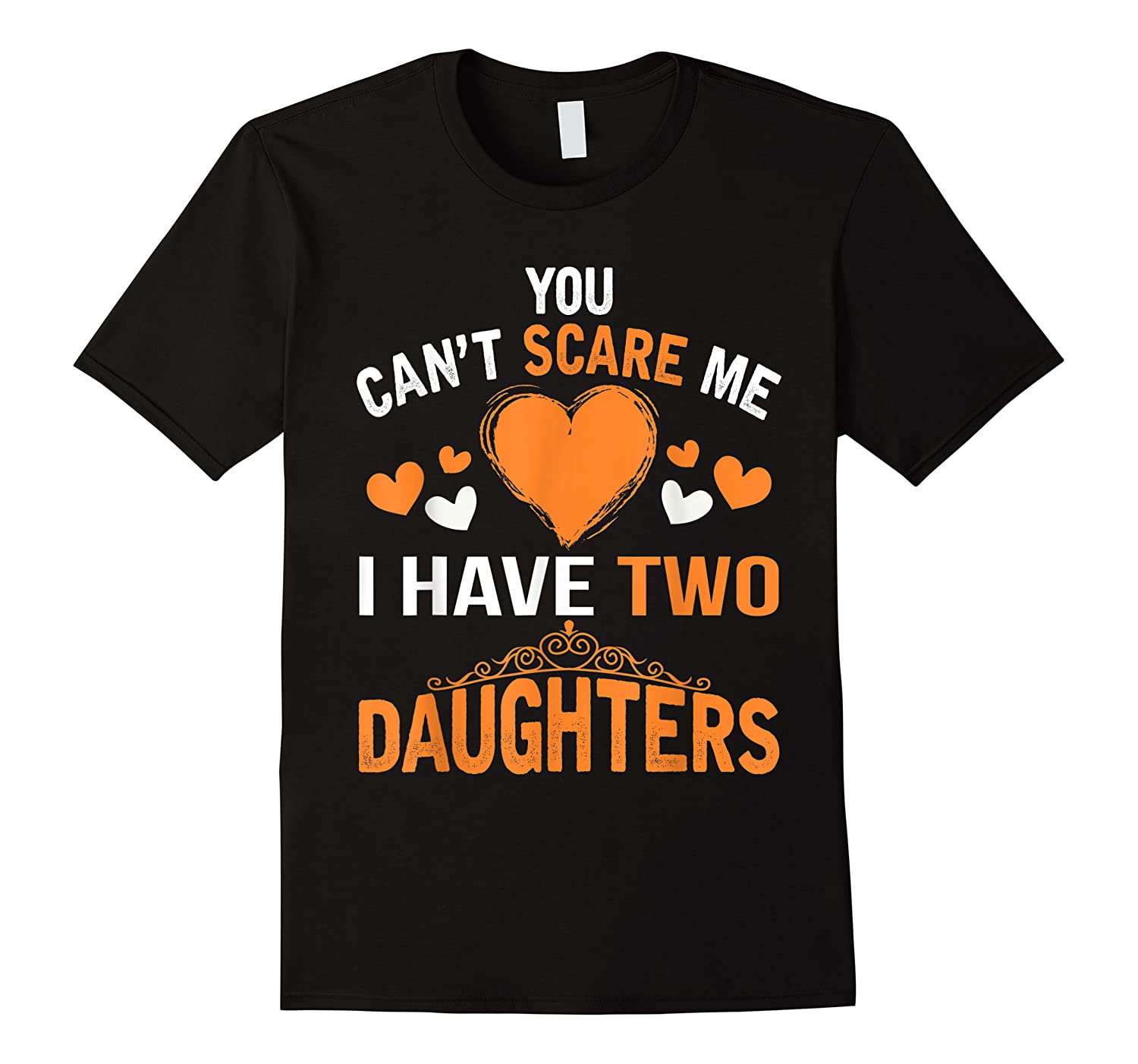 You Don't Scare Me I Have Two Daughters Father's Day T-shirt