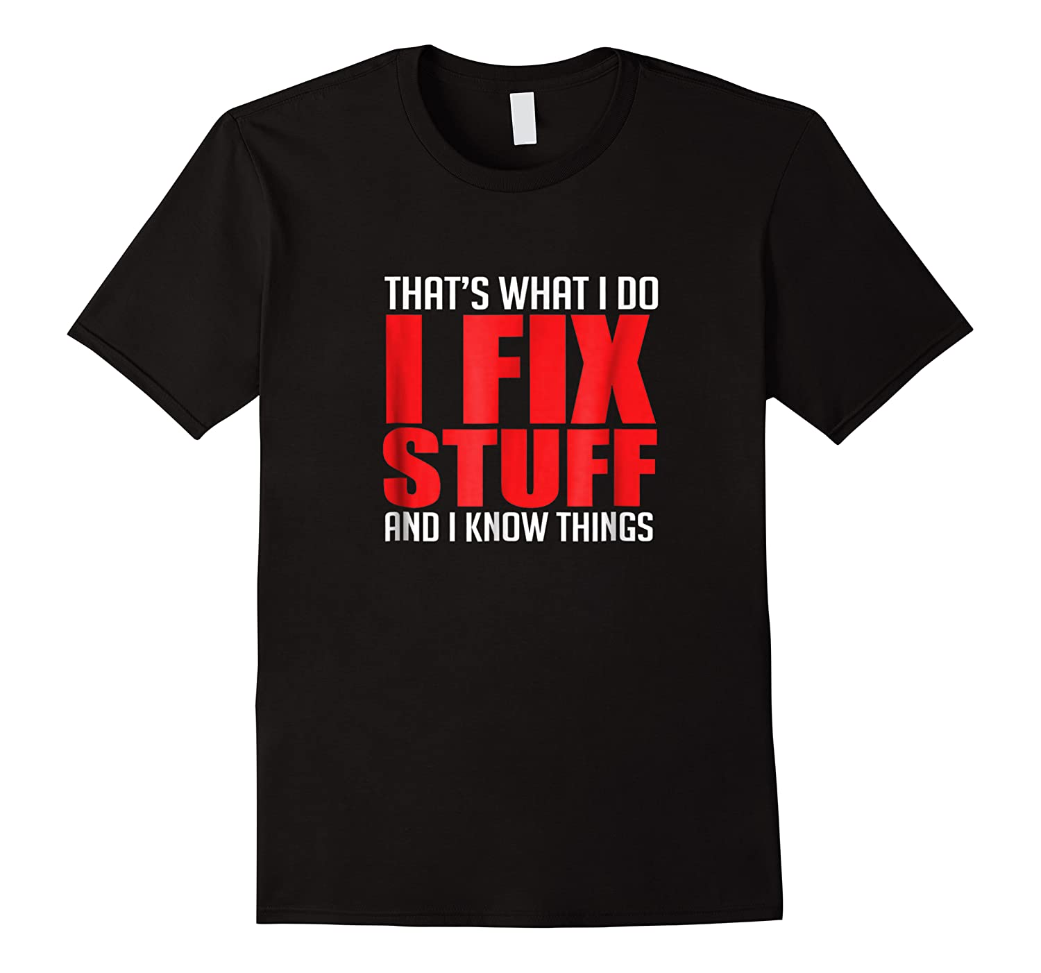 That's What I Do I Fix Stuff And I Know Things Mechanic Shirts