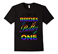 Two Brides Are Better Than One T-shirt Lgbt Pride Shirt Black
