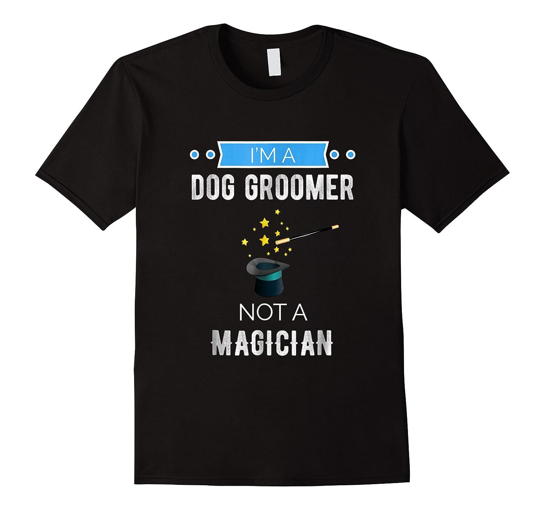 I'm A Dog Groomer Not A Magician Occupation Shirts