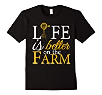Life Is Better On The Farm Agricultural Life Shirts Black