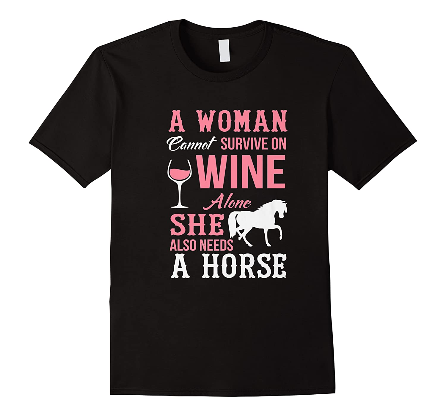 A Woman Can't Survive On Wine Alone She Also Needs A Horse Premium T-shirt