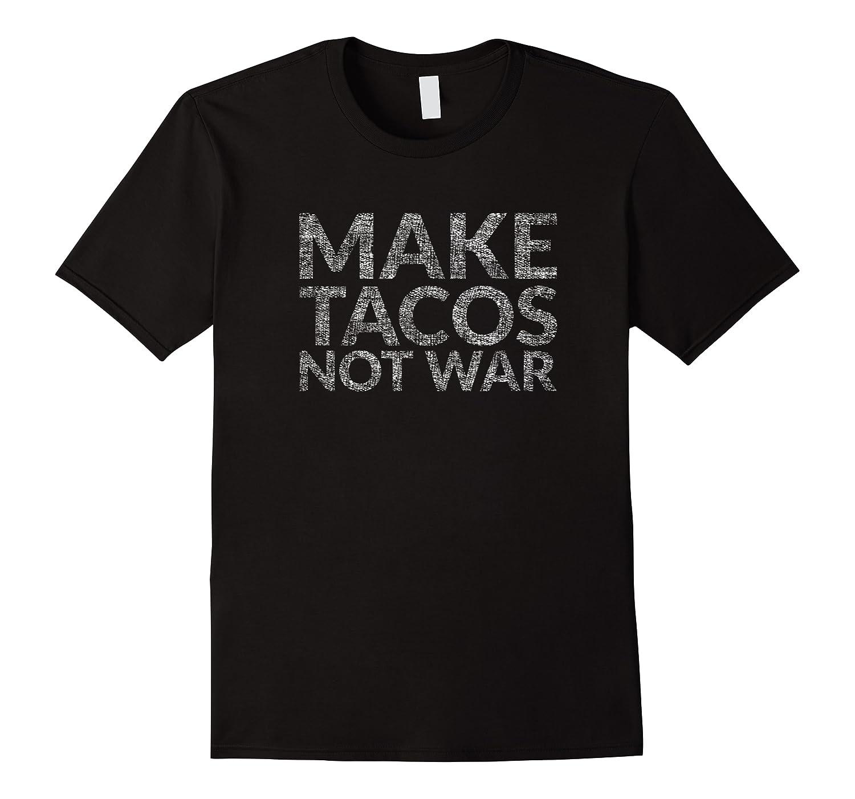 Make Tacos Not War T-shirt (i Love Tacos For Peace Design)