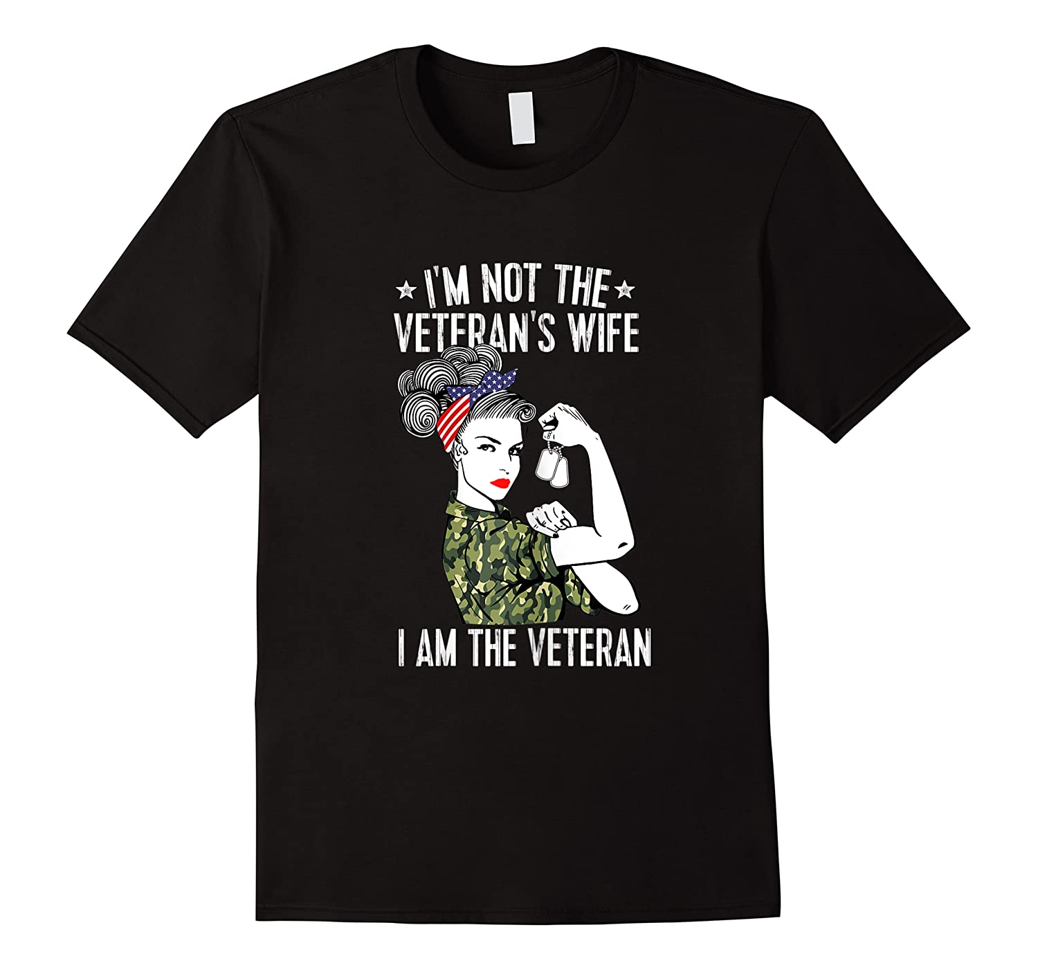 I'm Not The Veteran's Wife I'm The Veteran Patriotic Shirts