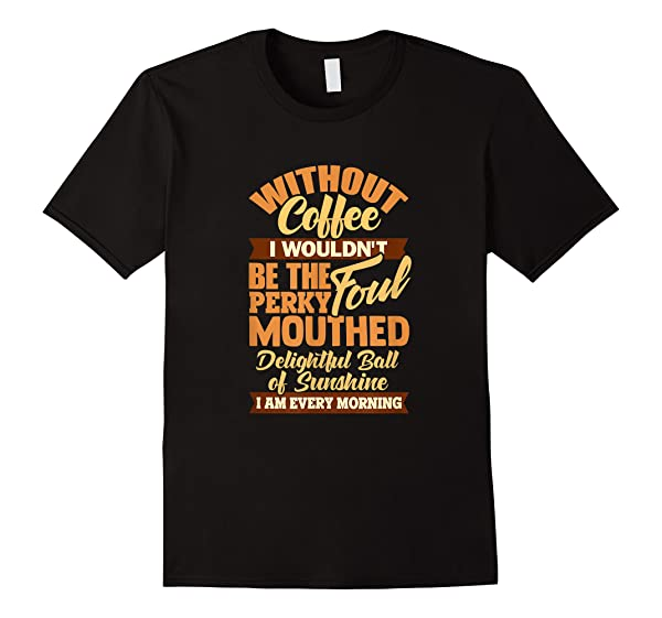 Mom Coffee Shirt Gift Day Funny Perky Foul Ball Birthday