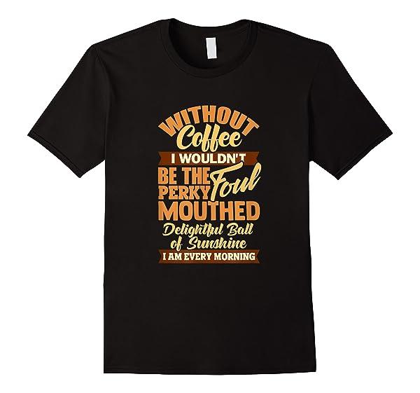 Mom Coffee Shirt Gift Day Funny Perky Foul Ball Birthday