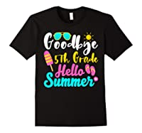 Goodbye 5th Grade Hello Summer Funny Teas Gifts Shirts Black