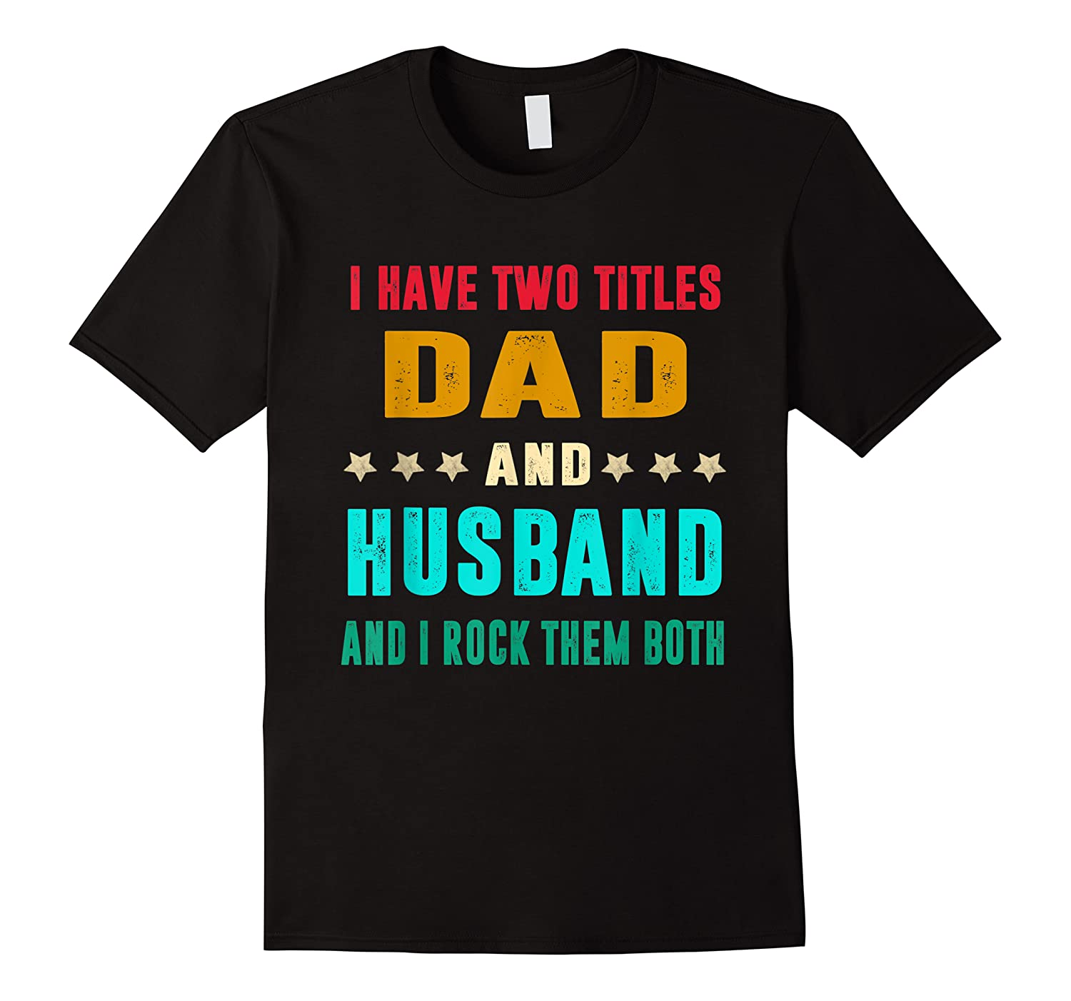 I Have Two Titles Dad And Husband Fathers Day Gift Shirts
