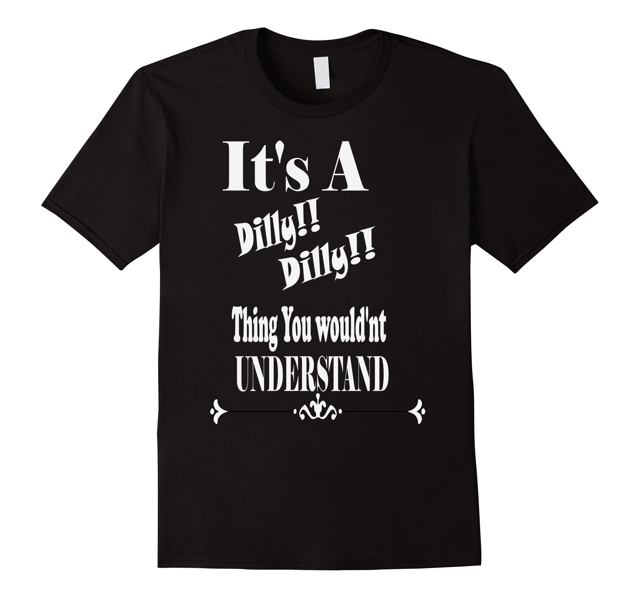 dilly dilly t-shirt you would'nt understand-RT