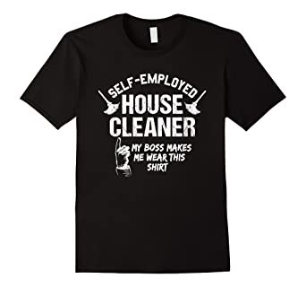 Amazon com: House Cleaning Funny Maid Tshirt Self Employed