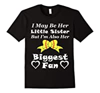 May Be Her Little Sister Biggest Fan Softball Shirts Black