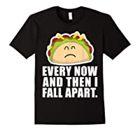 Every Now Then I Fall Apart Funny Taco Shirts Black