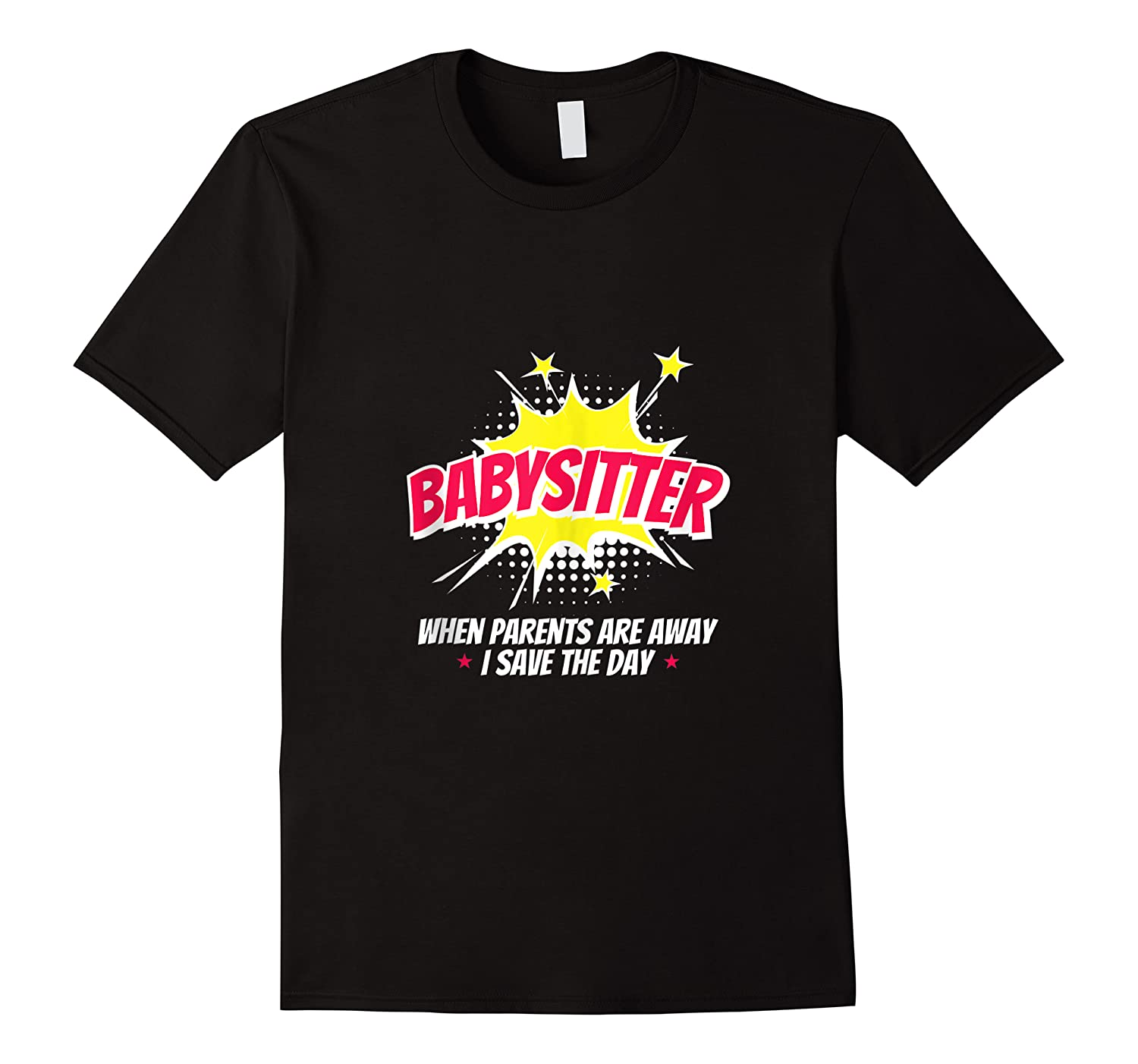When The Parents Are Away I Save The Day Babysitter Shirts