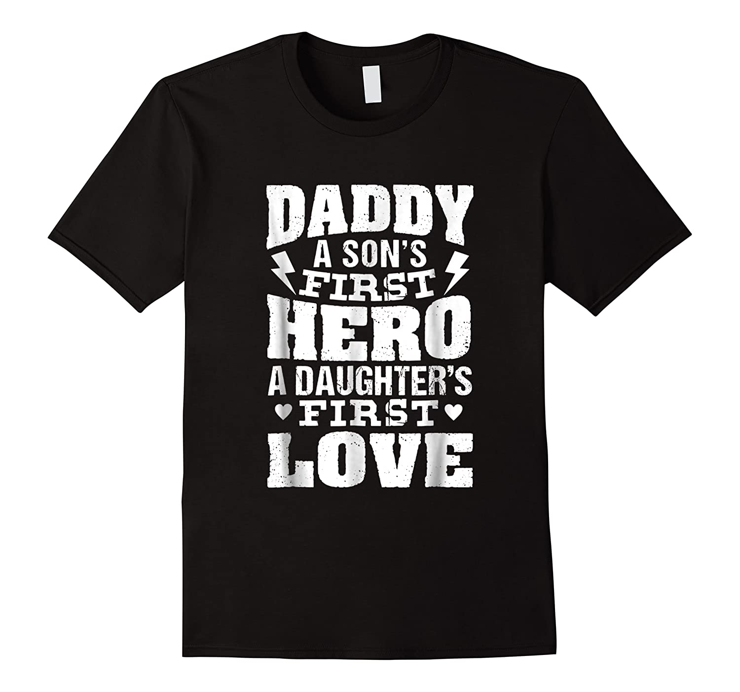 Daddy A Son's First Hero A Daughter's First Love Shirts