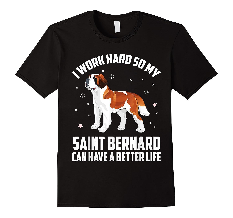Work Hard So My Saint Bernard Can Have Better Life Shirts