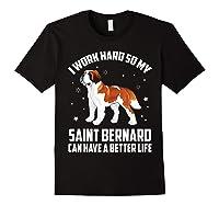 Work Hard So My Saint Bernard Can Have Better Life Shirts Black