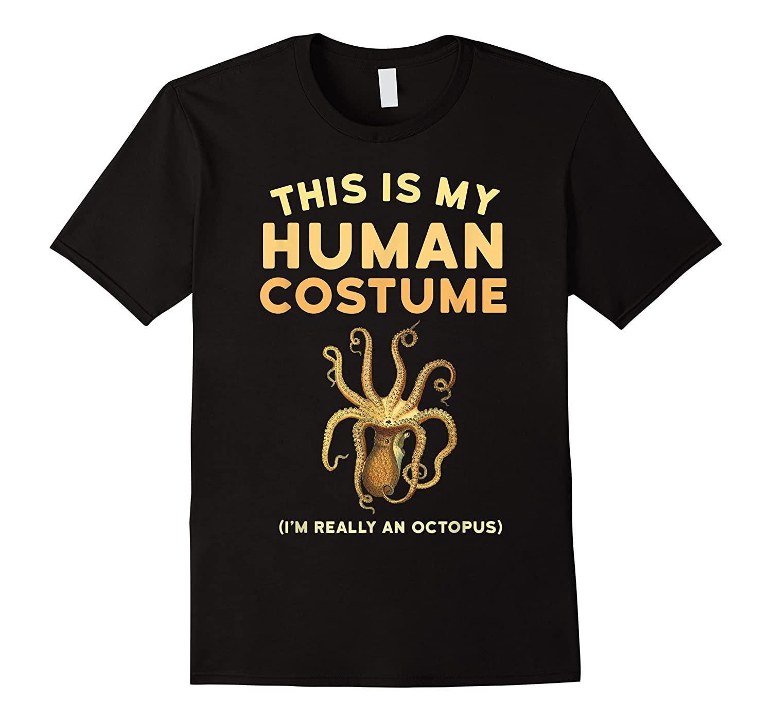 Octopus This Is My Human Costume I'm Really An Octopus Shirts