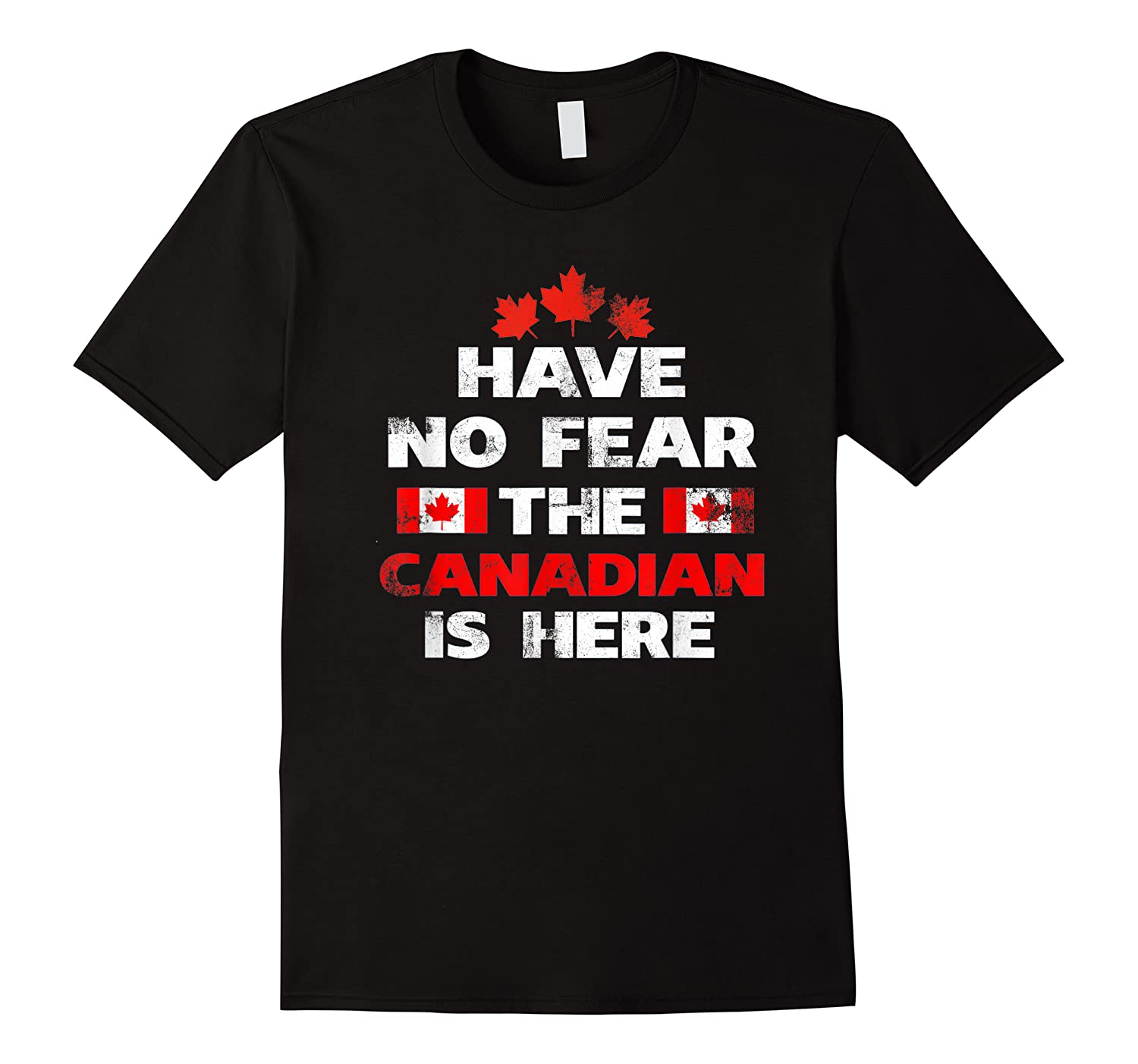 Have No Fear The Canadian Is Here Canada Pride Shirts