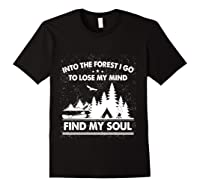 Into The Forest I Go To Lose My Mind And Find My Soul Ts Shirts Black
