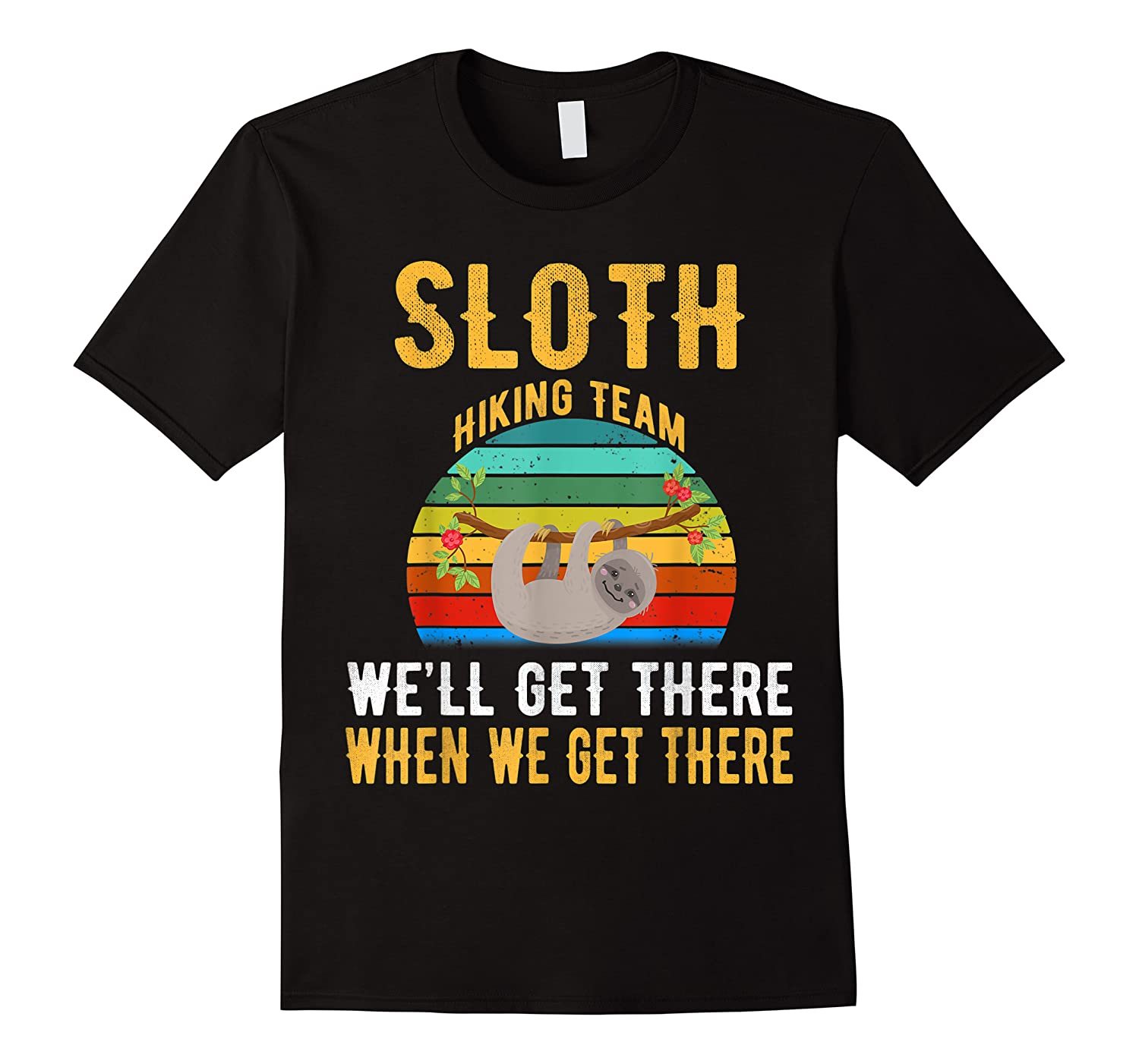 Sloth Hiking Team We Will Get There When Get There Shirt
