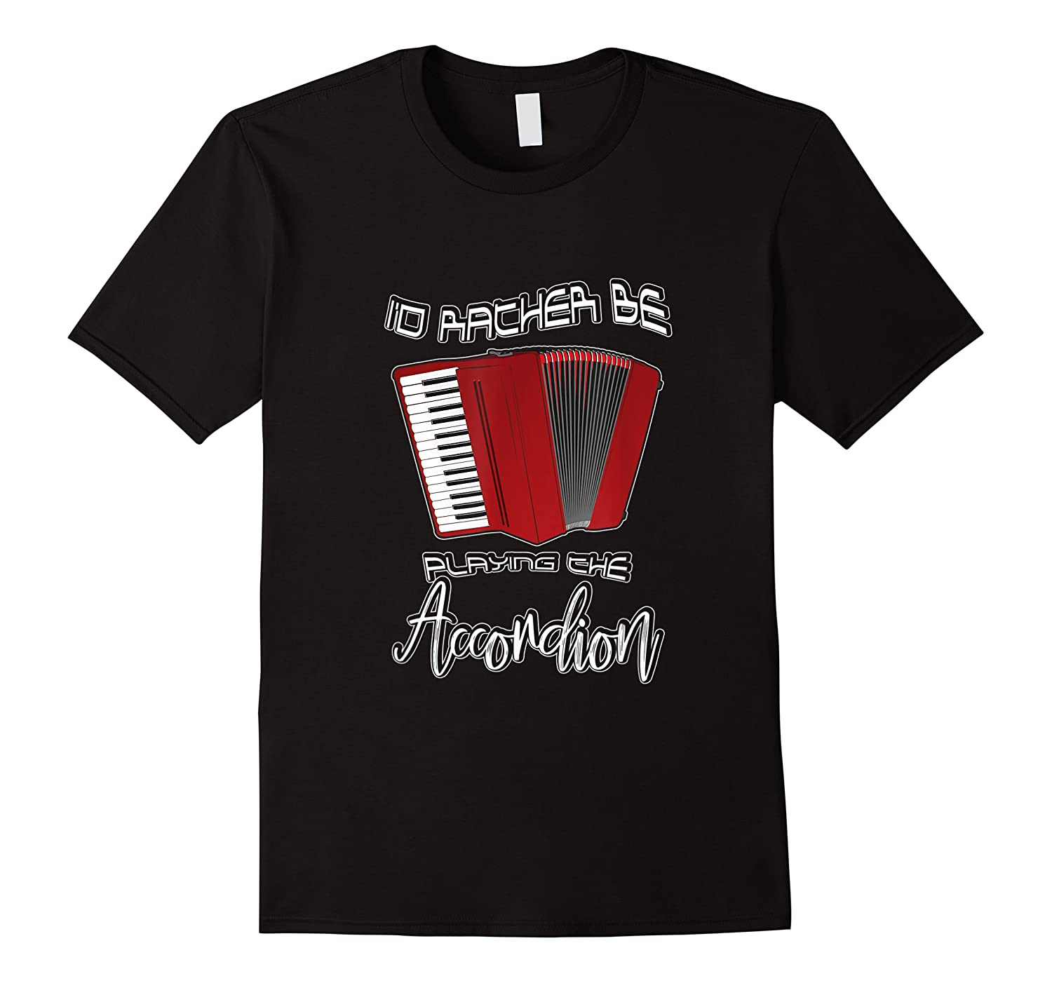I'd Rather Be Playing The Accordion Music Keyboard T Shirt