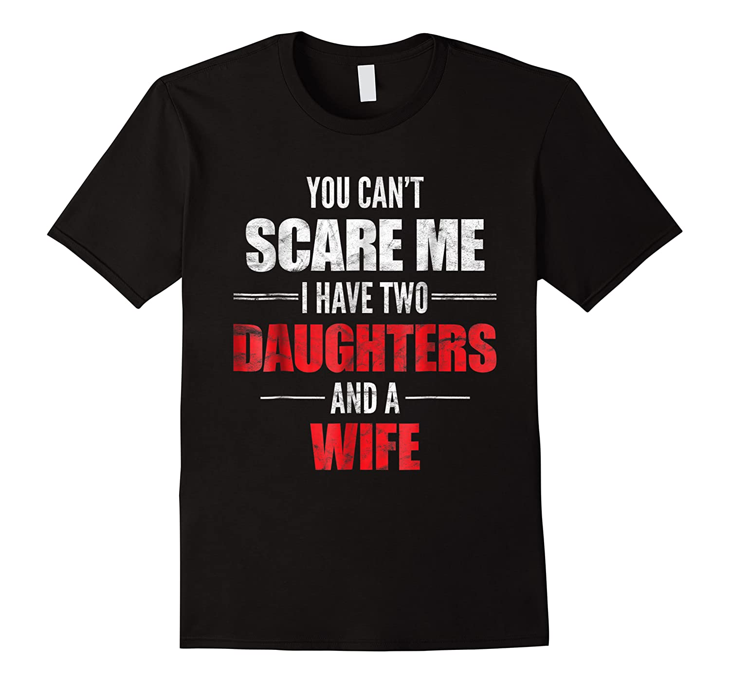 You Can't Scare Me I Have Two Daughters And A Wife Shirts