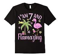 I Am 7 And Flamazing Shirt 7th Birthday Flamingo Lover Gift Black