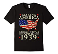 80th B-day Gift Making America Great Since April 1939 Shirt Black