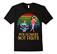 Pick Flowers Not Fights Tshirt | Gift For Hippies Black