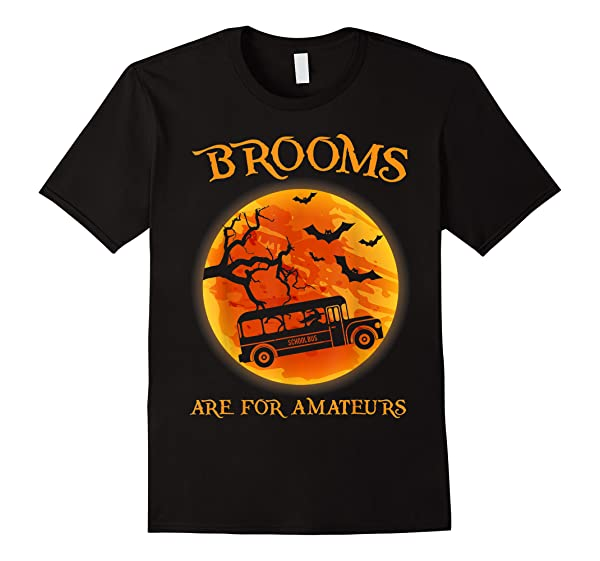 Brooms Are For Amateur Bus School Job Halloween Gift Shirts