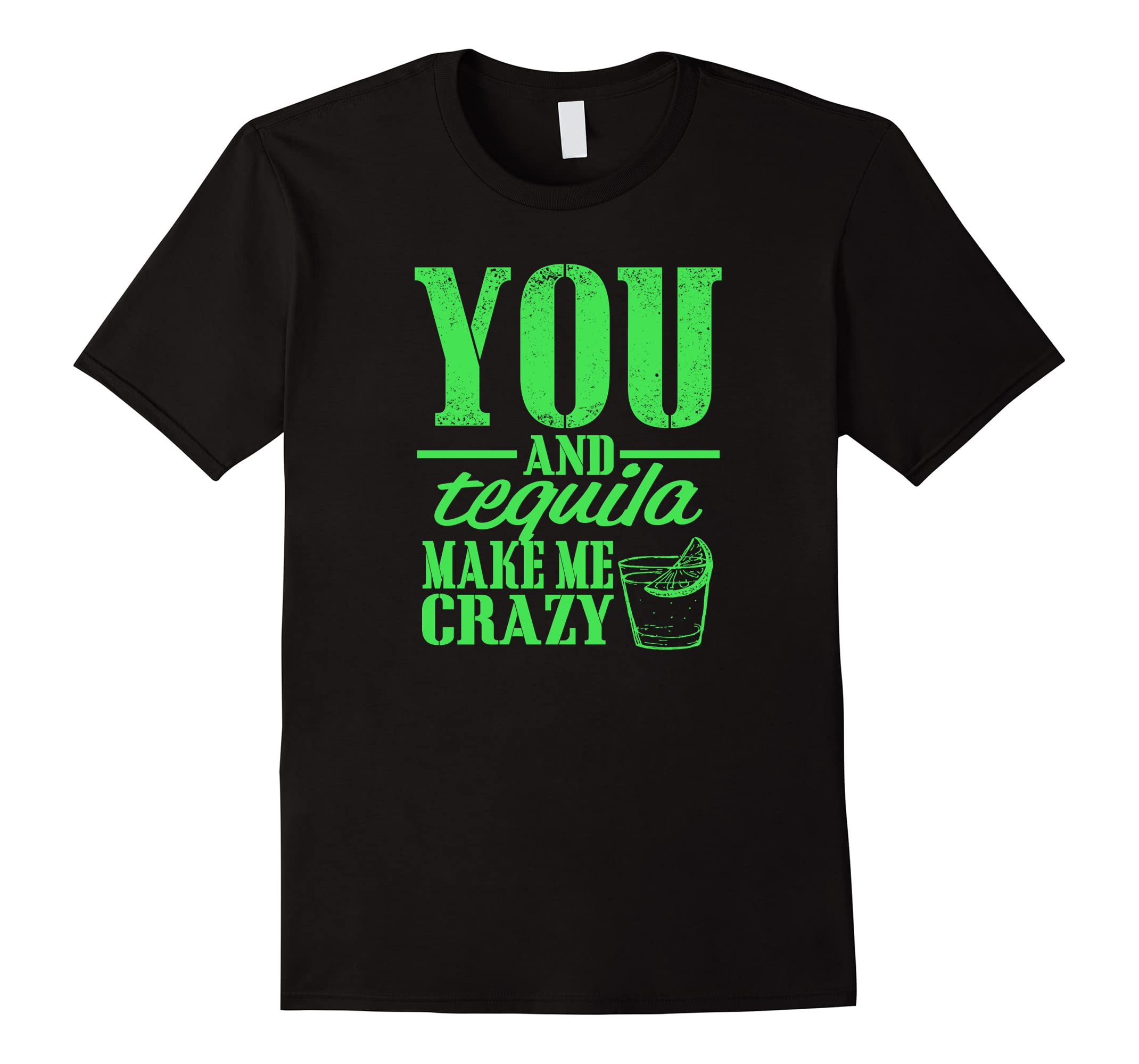 You & Tequila Make Me Crazy Novelty Funny T-shirt-RT