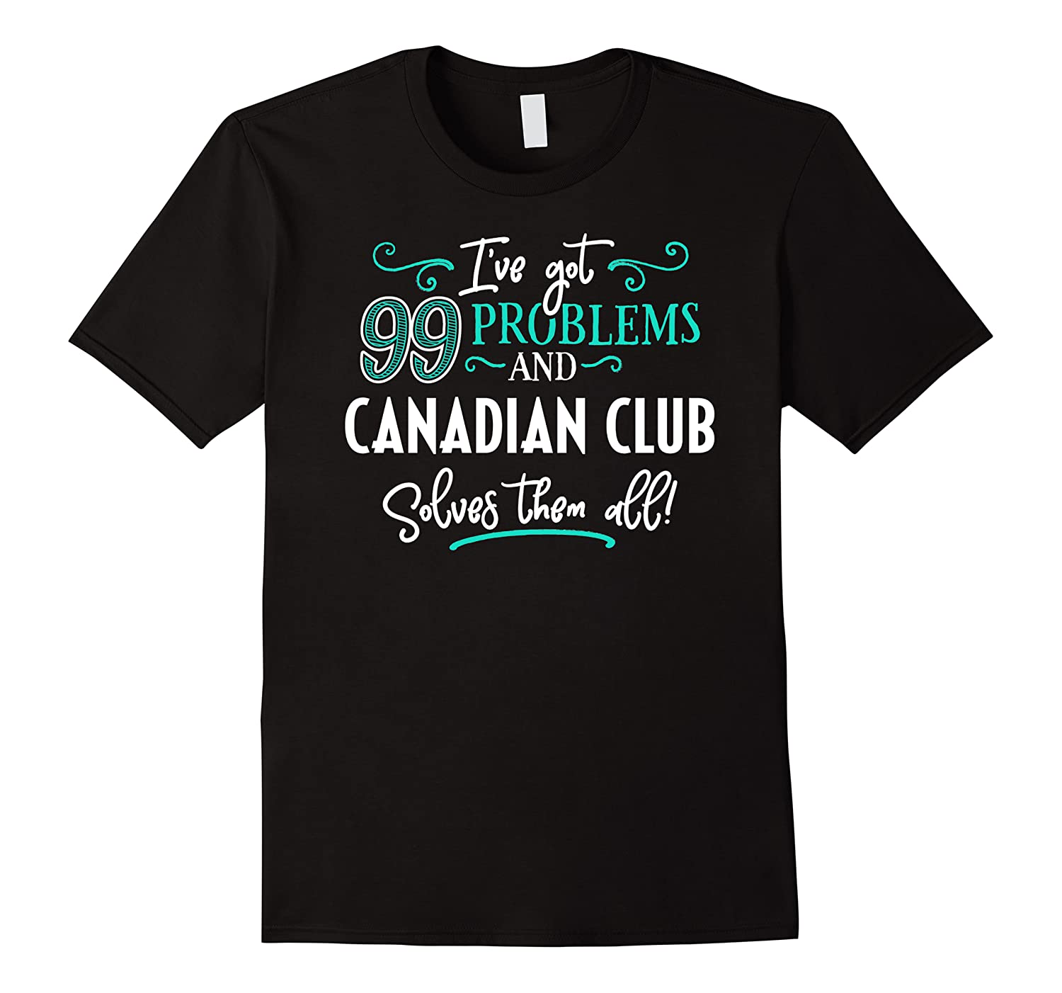 Canadian Club Shirt Gift - Canadian Club Solves Them All!