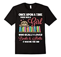 Once Upon A Time A Girl Who Really Loved Books Sloth T Shirt Black