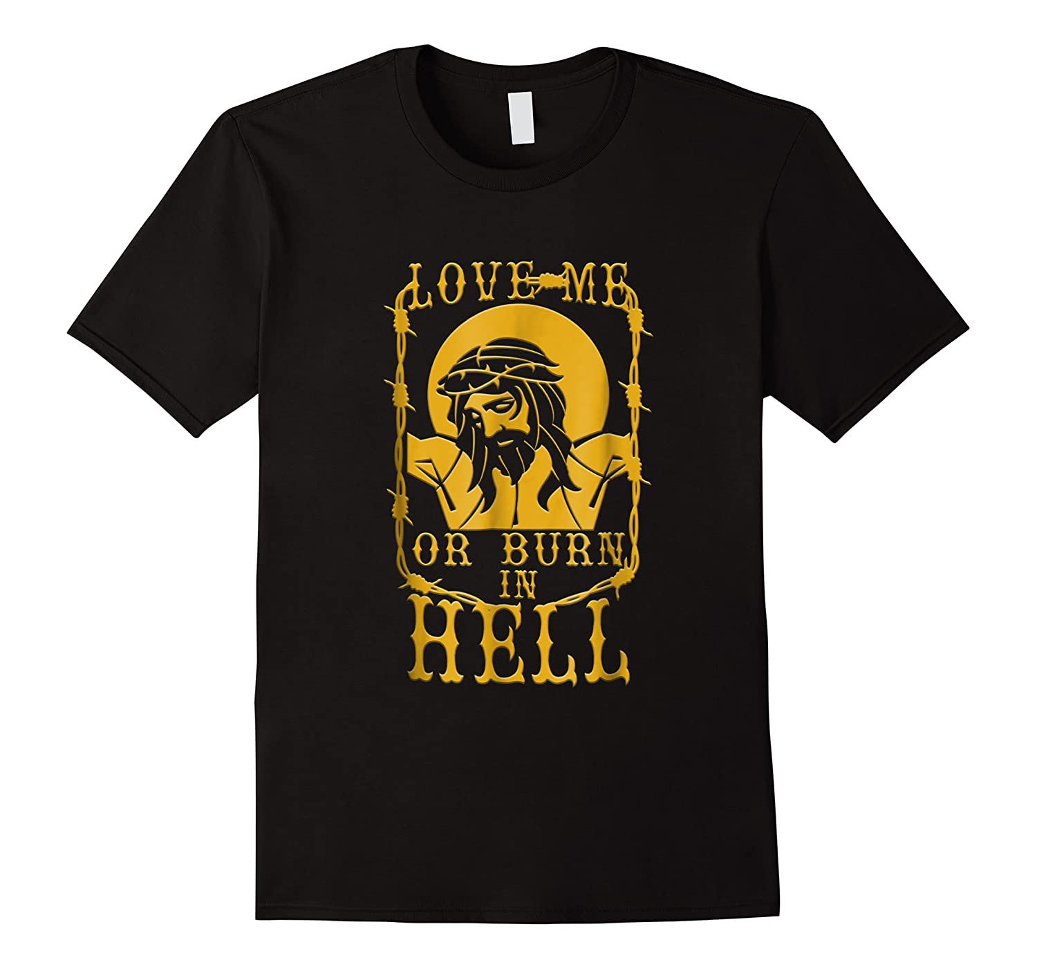 Love Me Or Burn In Hell Funny Religious Jesus Shirts