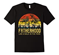 Fatherhood Like A Walk In The Park Father's Day Gift For Dad Shirts Black