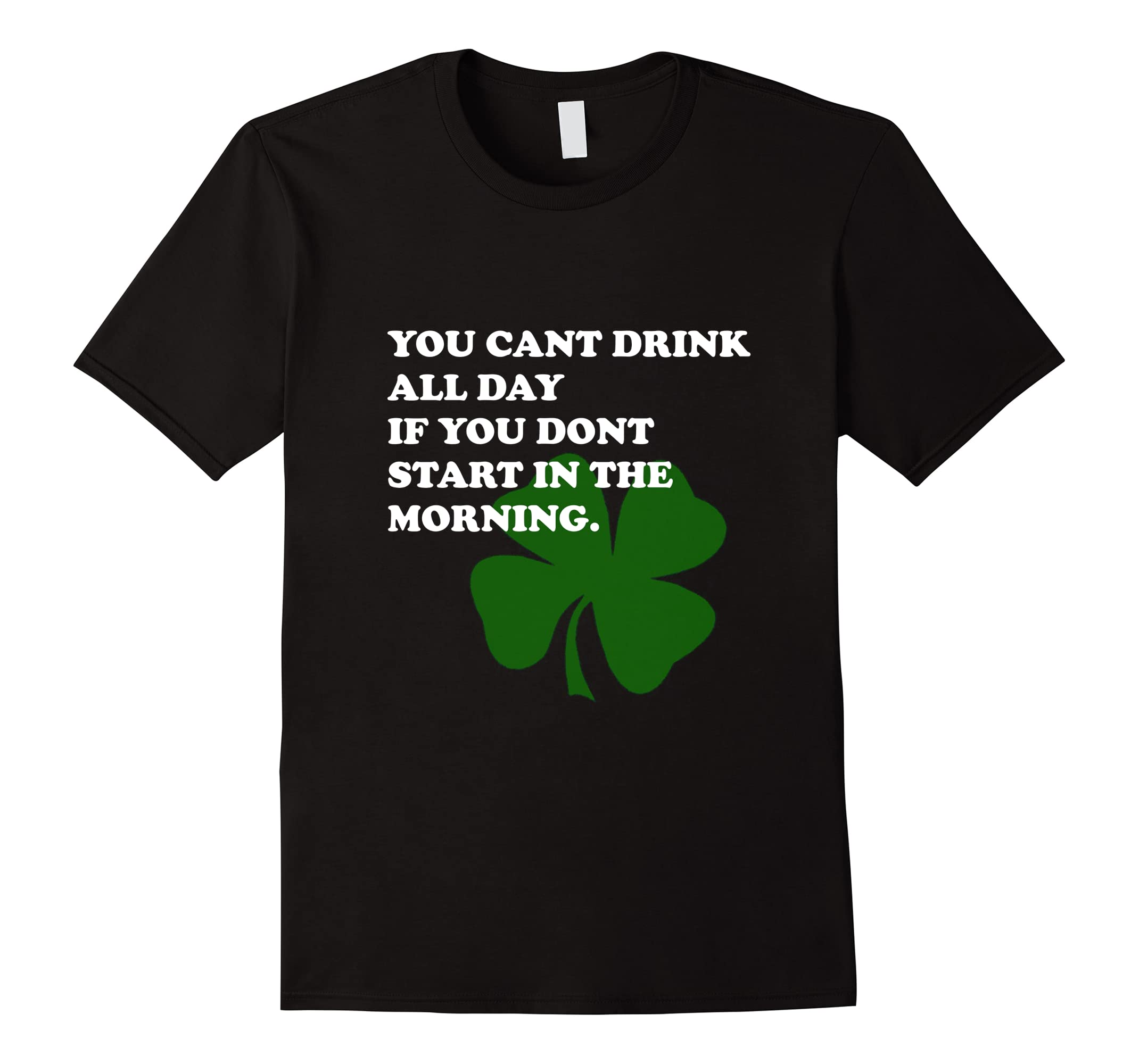 You Cant Drink All Day if You Dont start in the Morning Tee-RT
