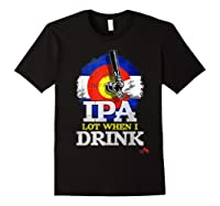 Lot When I Drink Colorado Craft Beer Gift Shirts Black