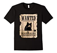 Funny Wanted Science Schrodinger's Cat Dead Or Alive Tshirts Black