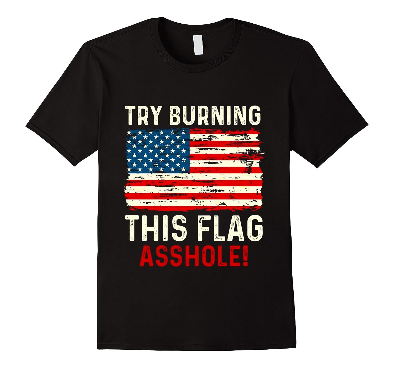 Try Burning This American Flag Asshole Funny Merica T-shirt Men Short Sleeve