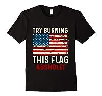 Try Burning This American Flag Asshole Funny Merica T-shirt Black