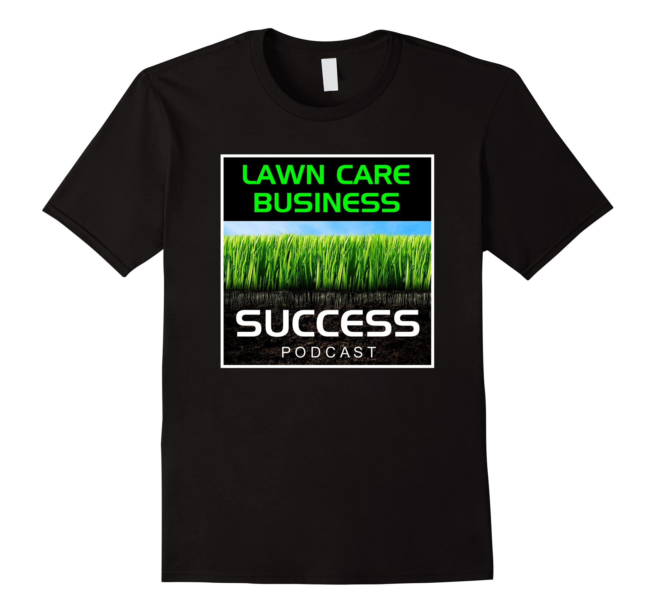 Lawn care business success podcast logo t shirt rt for Lawn care t shirt designs