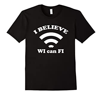 I Believe Wi Can Fi Funny Internet T-Shirt