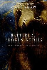 Battered, Broken Bodies: A Horror Anthology based on Body Horror Kindle Edition