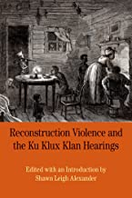 Reconstruction Violence and the Ku Klux Klan Hearings: A Brief History with Documents (Bedford Series in History and Culture)
